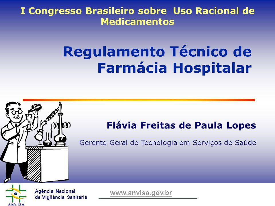 Agência Nacional de Vigilância Sanitária www.anvisa.gov.br Flávia Freitas de Paula Lopes Gerente Geral de Tecnologia em Serviços de Saúde Regulamento