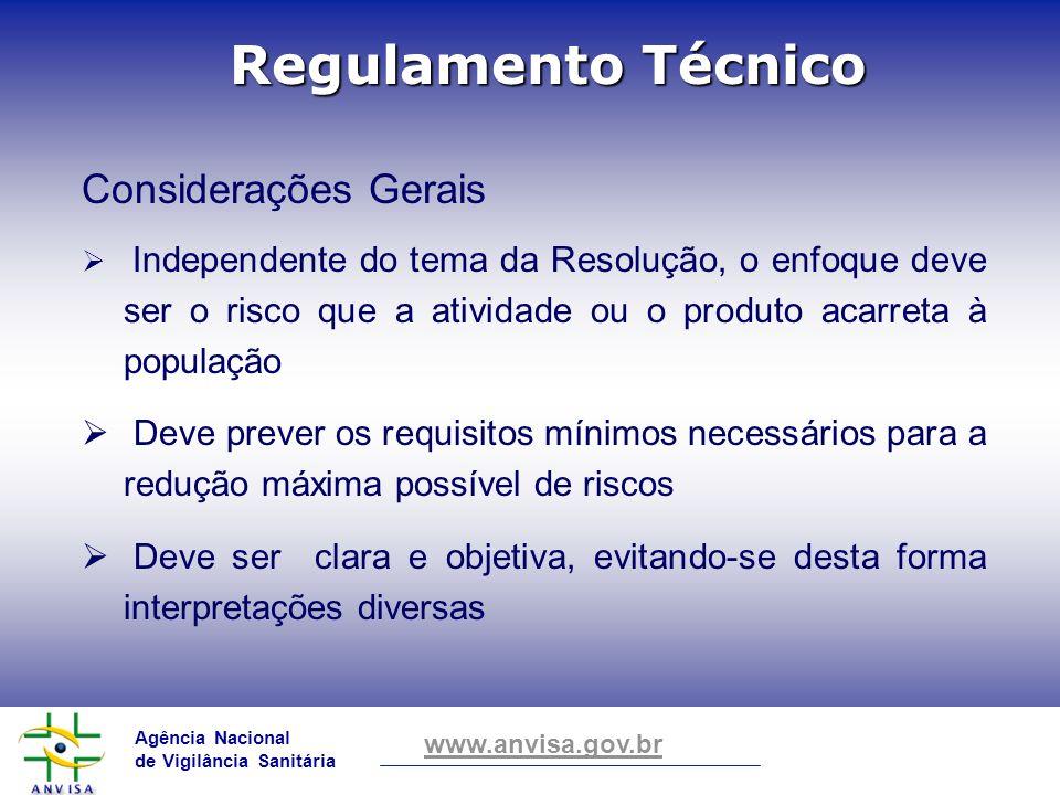 Agência Nacional de Vigilância Sanitária www.anvisa.gov.br Considerações Gerais Independente do tema da Resolução, o enfoque deve ser o risco que a at
