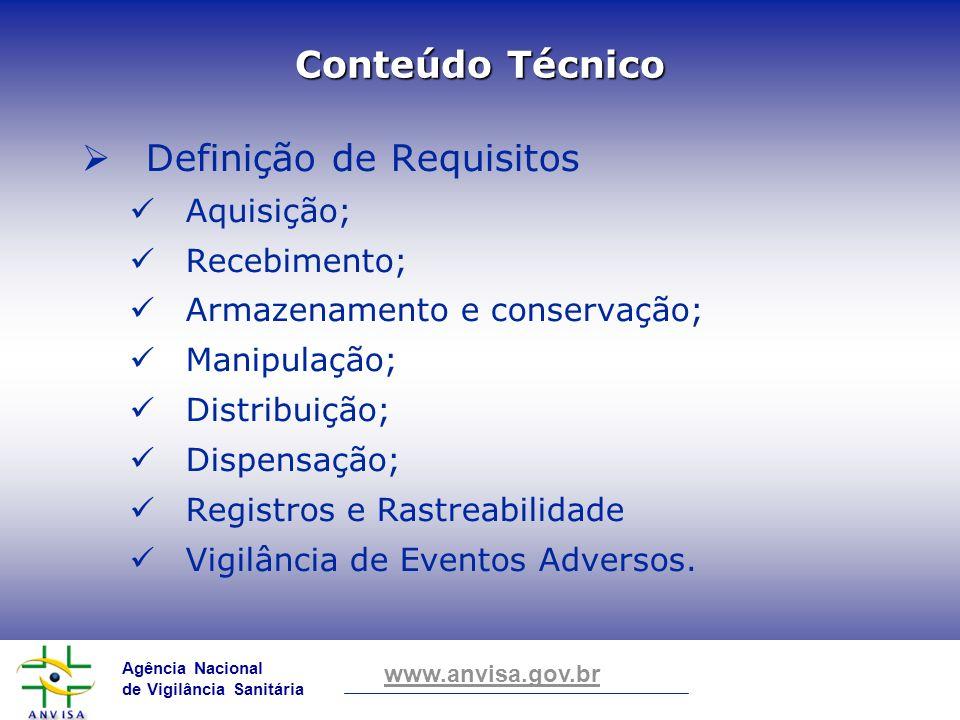 Agência Nacional de Vigilância Sanitária www.anvisa.gov.br Conteúdo Técnico Definição de Requisitos Aquisição; Recebimento; Armazenamento e conservaçã
