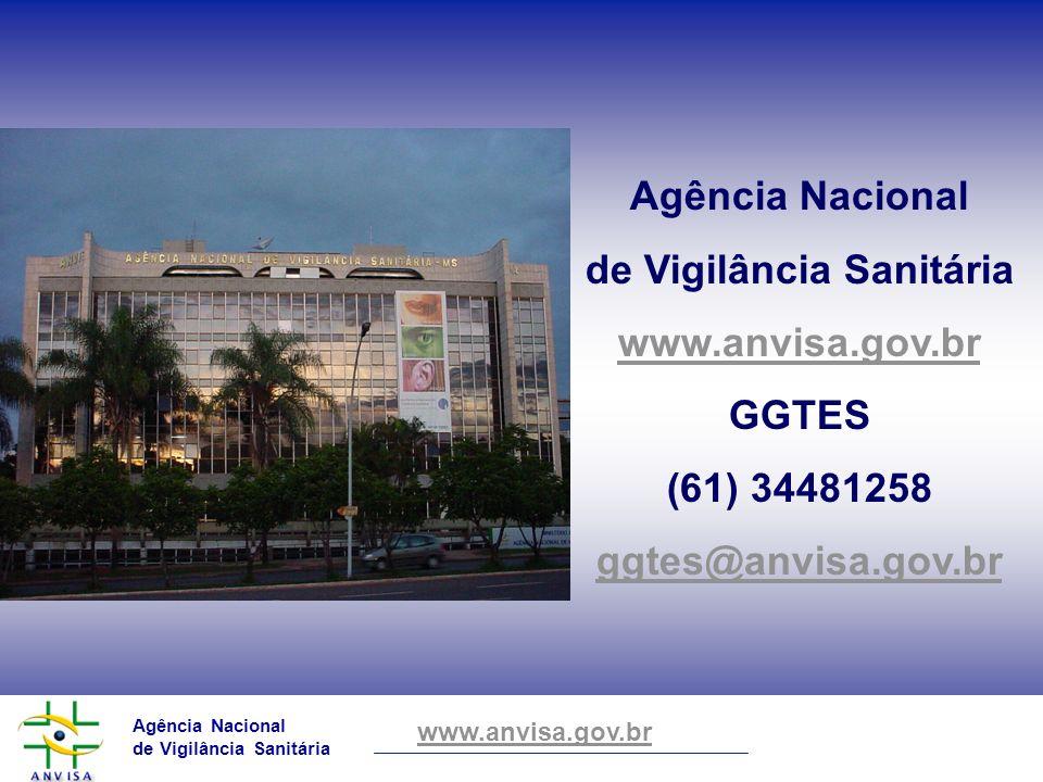 Agência Nacional de Vigilância Sanitária www.anvisa.gov.br Agência Nacional de Vigilância Sanitária www.anvisa.gov.br GGTES (61) 34481258 ggtes@anvisa