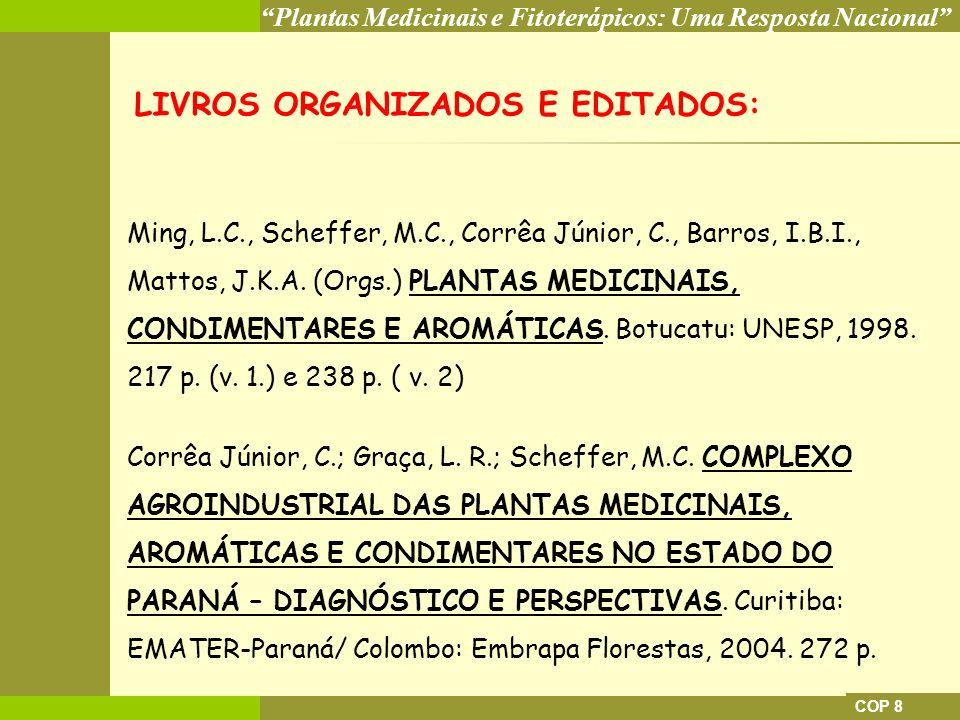 Plantas Medicinais e Fitoterápicos: Uma Resposta Nacional COP 8 Ming, L.C., Scheffer, M.C., Corrêa Júnior, C., Barros, I.B.I., Mattos, J.K.A. (Orgs.)