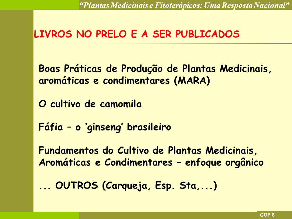Plantas Medicinais e Fitoterápicos: Uma Resposta Nacional COP 8 Boas Práticas de Produção de Plantas Medicinais, aromáticas e condimentares (MARA) O c