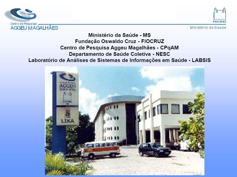 Departamento de Saúde Coletiva – NESC Laboratório de Análise de Sistemas de Informações em Saúde - LABSIS Ministério da Saúde - MS Fundação Oswaldo Cr