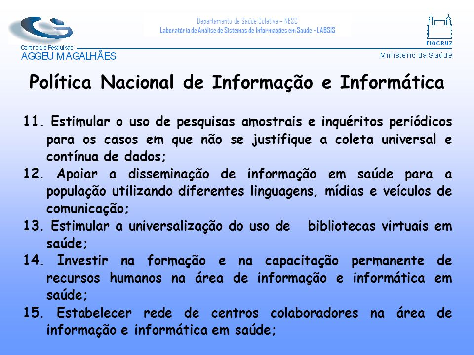 Departamento de Saúde Coletiva – NESC Laboratório de Análise de Sistemas de Informações em Saúde - LABSIS 11. Estimular o uso de pesquisas amostrais e