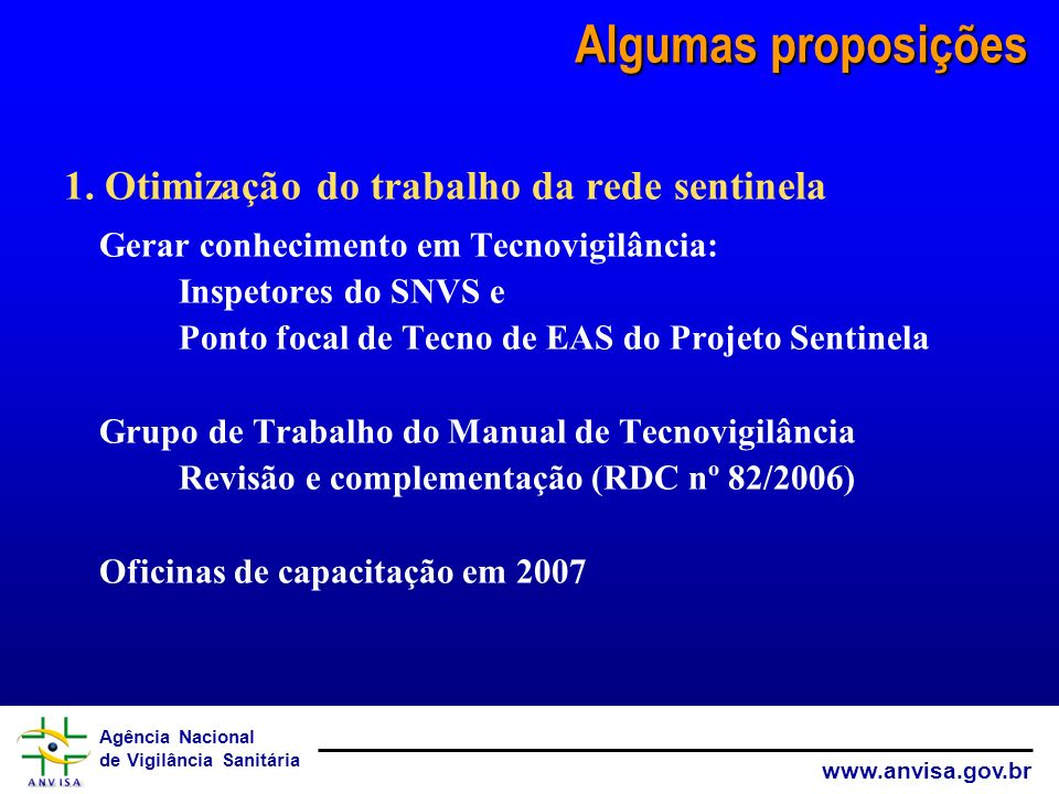 Agência Nacional de Vigilância Sanitária www.anvisa.gov.br Algumas proposições 1. Otimização do trabalho da rede sentinela Gerar conhecimento em Tecno