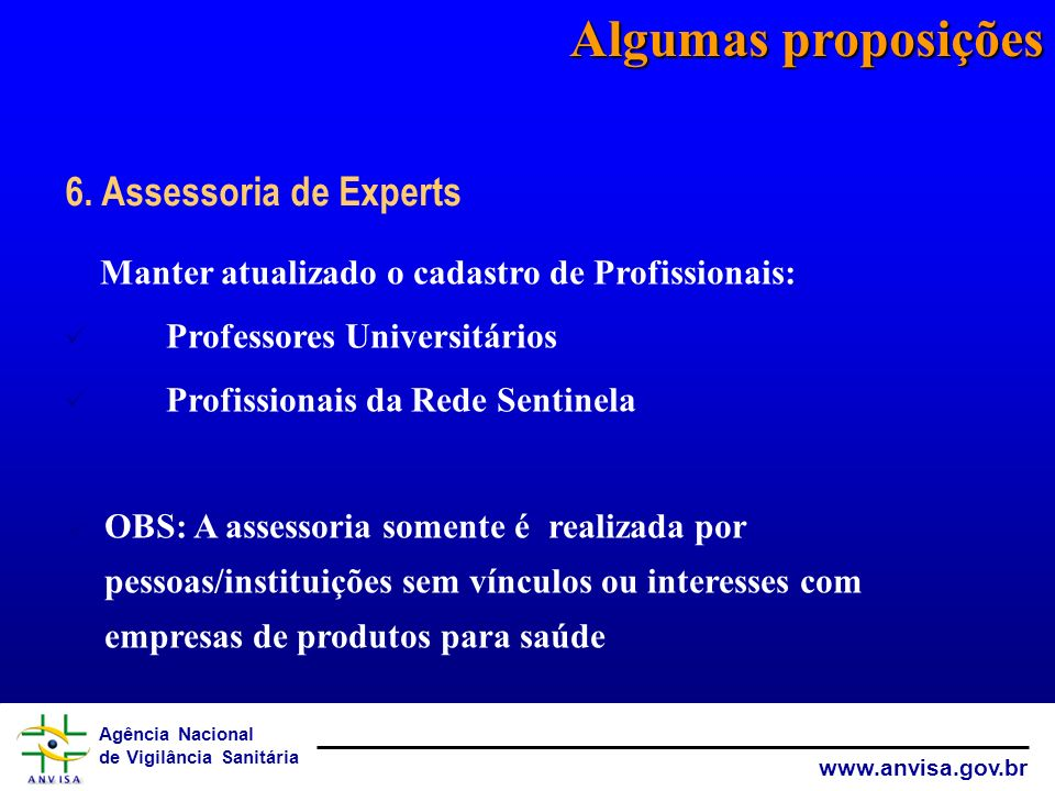 Agência Nacional de Vigilância Sanitária www.anvisa.gov.br Algumas proposições Manter atualizado o cadastro de Profissionais: Professores Universitári