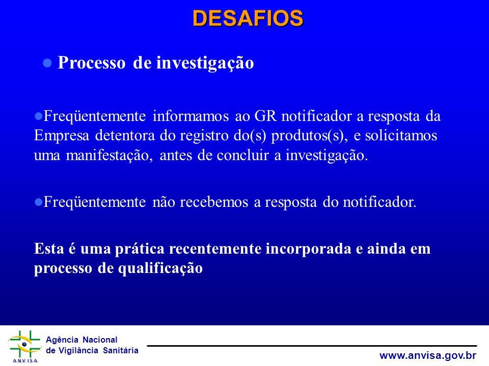 Agência Nacional de Vigilância Sanitária www.anvisa.gov.br DESAFIOS Freqüentemente informamos ao GR notificador a resposta da Empresa detentora do reg