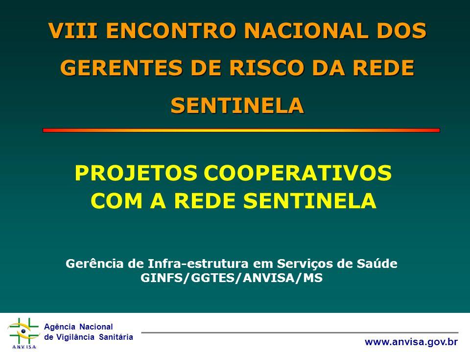 Agência Nacional de Vigilância Sanitária www.anvisa.gov.br VIII ENCONTRO NACIONAL DOS GERENTES DE RISCO DA REDE SENTINELA Gerência de Infra-estrutura