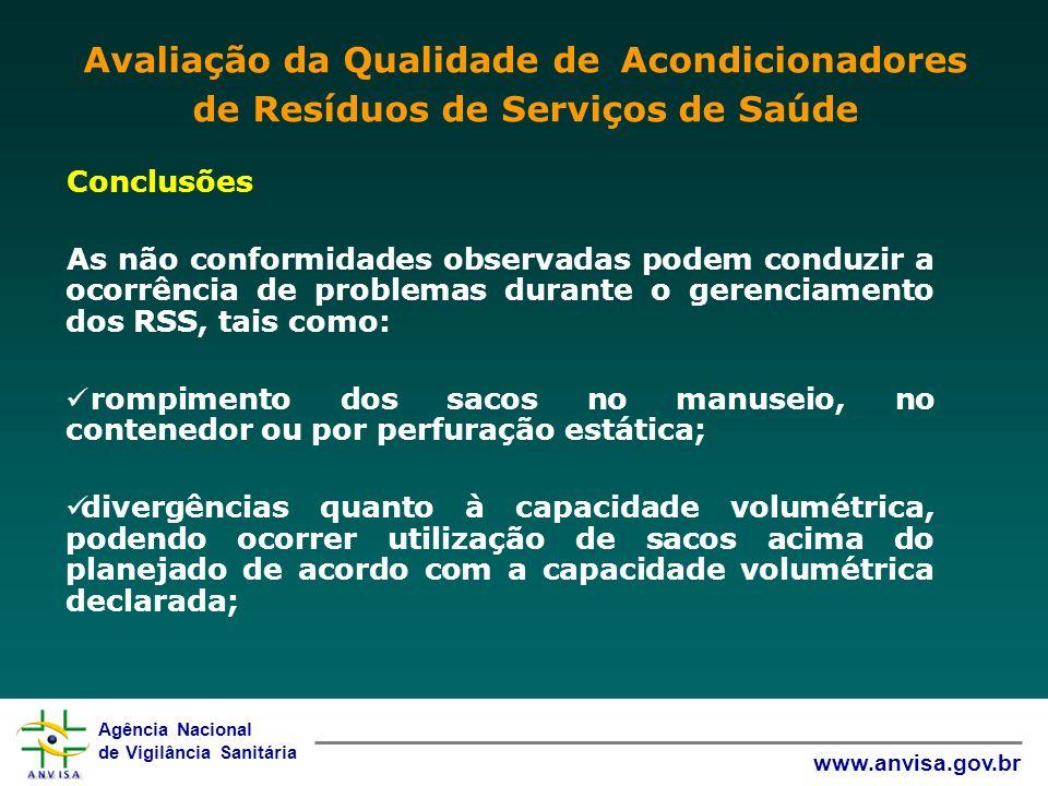 Agência Nacional de Vigilância Sanitária www.anvisa.gov.br Conclusões As não conformidades observadas podem conduzir a ocorrência de problemas durante