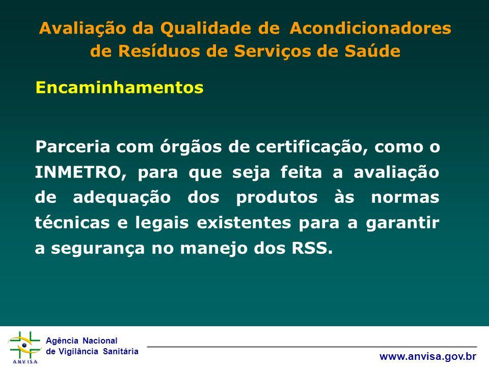 Agência Nacional de Vigilância Sanitária www.anvisa.gov.br Encaminhamentos Parceria com órgãos de certificação, como o INMETRO, para que seja feita a