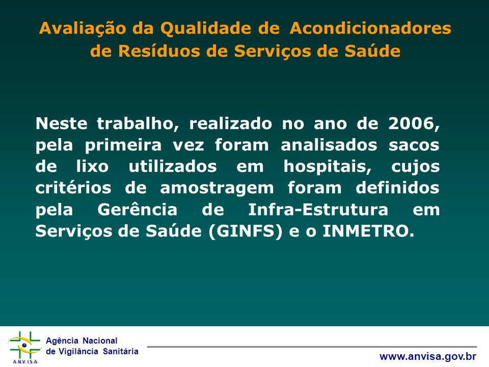 Agência Nacional de Vigilância Sanitária www.anvisa.gov.br Neste trabalho, realizado no ano de 2006, pela primeira vez foram analisados sacos de lixo