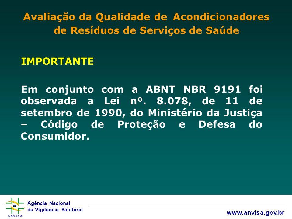 Agência Nacional de Vigilância Sanitária www.anvisa.gov.br IMPORTANTE Em conjunto com a ABNT NBR 9191 foi observada a Lei nº. 8.078, de 11 de setembro