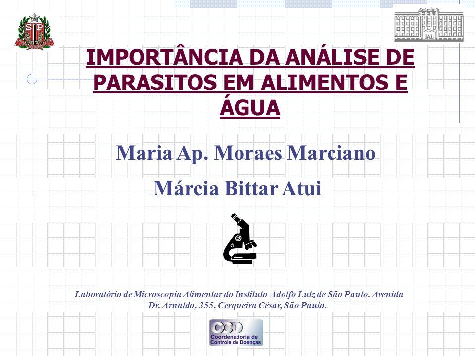 IMPORTÂNCIA DA ANÁLISE DE PARASITOS EM ALIMENTOS E ÁGUA Maria Ap. Moraes Marciano Márcia Bittar Atui Laboratório de Microscopia Alimentar do Instituto
