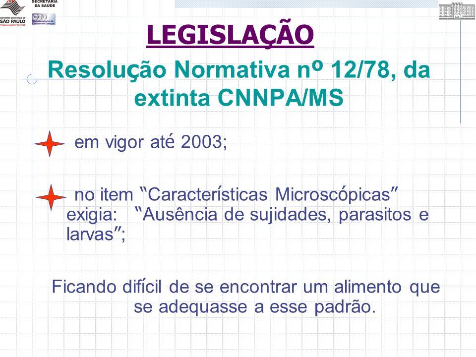 Resolu ç ão Normativa n º 12/78, da extinta CNNPA/MS em vigor at é 2003; no item Caracter í sticas Microsc ó picas exigia: Ausência de sujidades, para