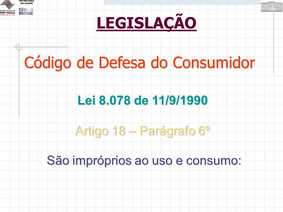 Lei 8.078 de 11/9/1990 Artigo 18 – Parágrafo 6º São impróprios ao uso e consumo: São impróprios ao uso e consumo: Código de Defesa do Consumidor LEGIS