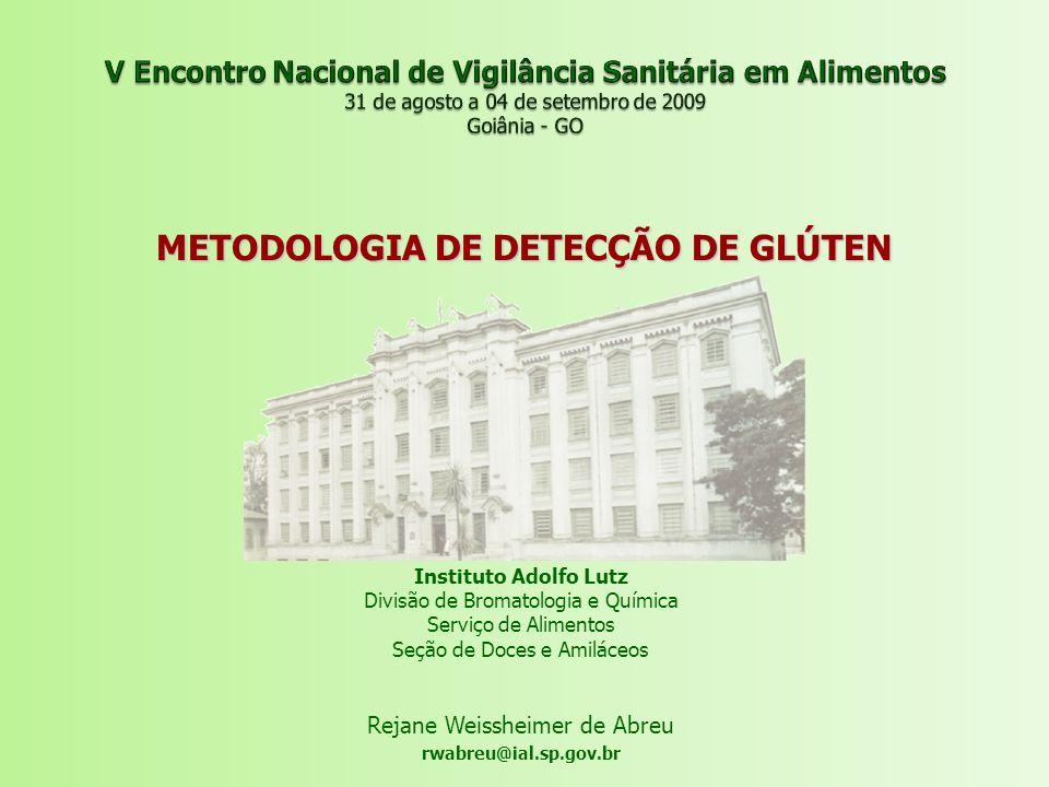 METODOLOGIA DE DETECÇÃO DE GLÚTEN Instituto Adolfo Lutz Divisão de Bromatologia e Química Serviço de Alimentos Seção de Doces e Amiláceos Rejane Weiss