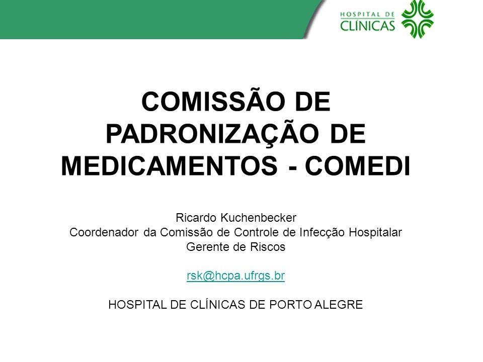 COMISSÃO DE PADRONIZAÇÃO DE MEDICAMENTOS - COMEDI Ricardo Kuchenbecker Coordenador da Comissão de Controle de Infecção Hospitalar Gerente de Riscos rs
