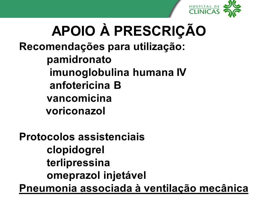 Recomendações para utilização: pamidronato imunoglobulina humana IV anfotericina B vancomicina voriconazol Protocolos assistenciais clopidogrel terlip