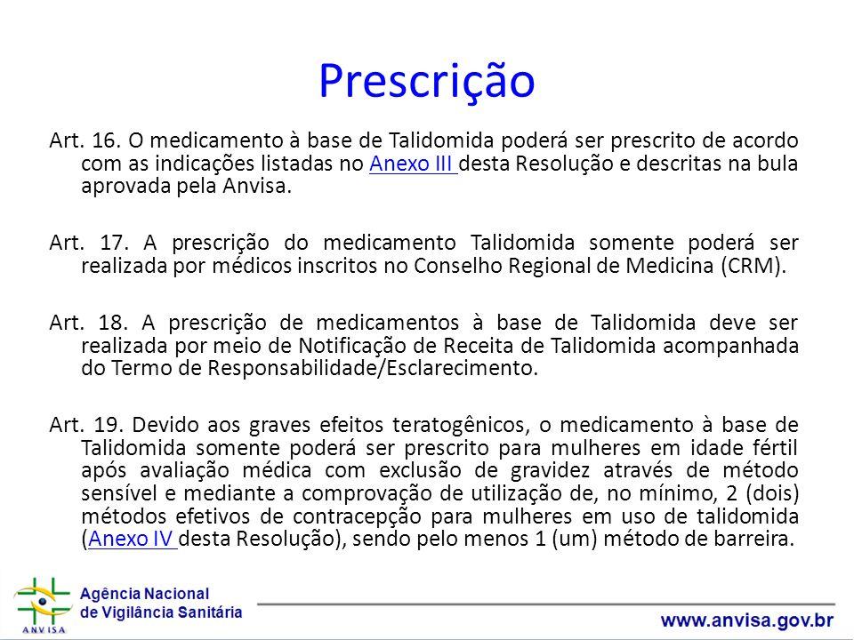 Prescrição Art. 16. O medicamento à base de Talidomida poderá ser prescrito de acordo com as indicações listadas no Anexo III desta Resolução e descri
