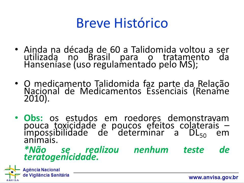 Breve Histórico Ainda na década de 60 a Talidomida voltou a ser utilizada no Brasil para o tratamento da Hanseníase (uso regulamentado pelo MS); O med