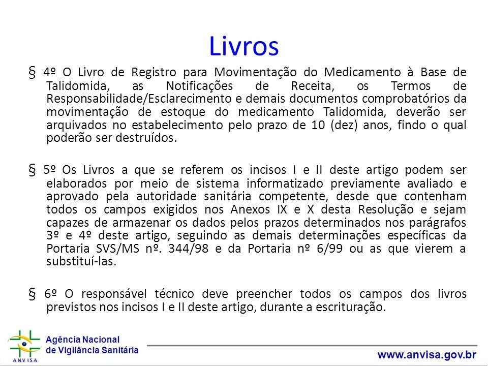 Livros § 4º O Livro de Registro para Movimentação do Medicamento à Base de Talidomida, as Notificações de Receita, os Termos de Responsabilidade/Escla