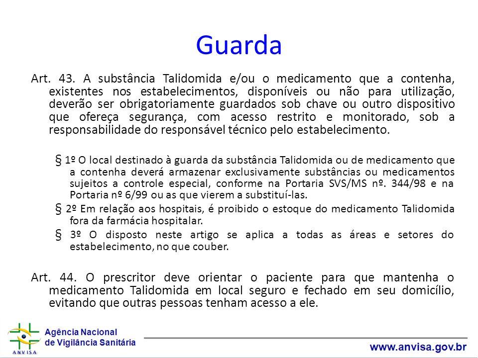 Guarda Art. 43. A substância Talidomida e/ou o medicamento que a contenha, existentes nos estabelecimentos, disponíveis ou não para utilização, deverã