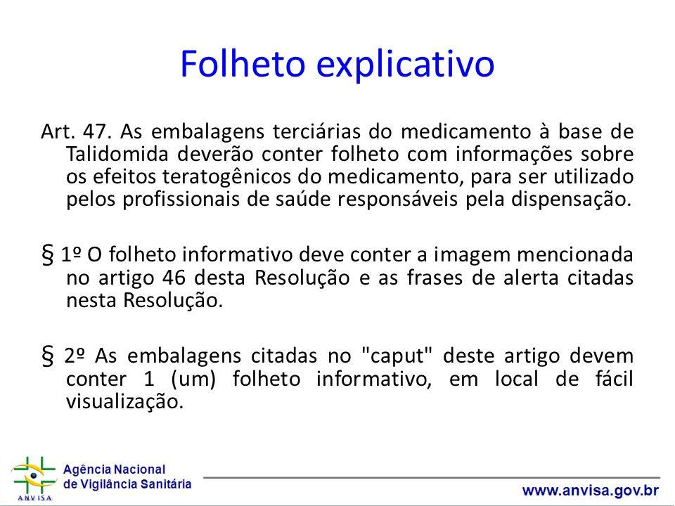 Folheto explicativo Art. 47. As embalagens terciárias do medicamento à base de Talidomida deverão conter folheto com informações sobre os efeitos tera