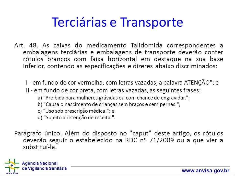 Terciárias e Transporte Art. 48. As caixas do medicamento Talidomida correspondentes a embalagens terciárias e embalagens de transporte deverão conter