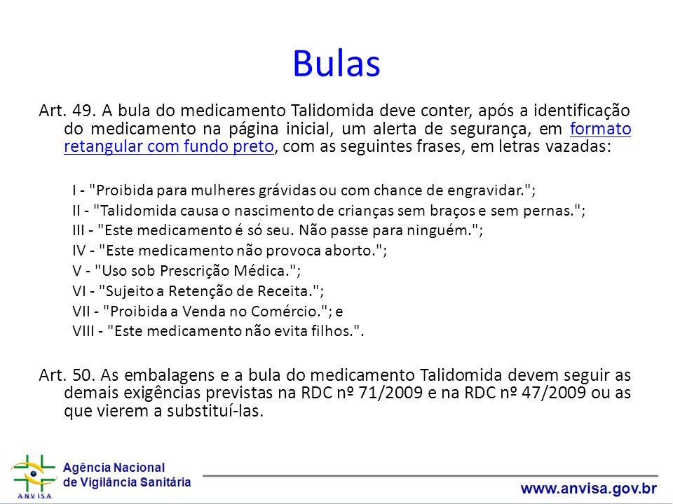 Bulas Art. 49. A bula do medicamento Talidomida deve conter, após a identificação do medicamento na página inicial, um alerta de segurança, em formato