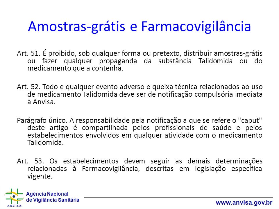 Amostras-grátis e Farmacovigilância Art. 51. É proibido, sob qualquer forma ou pretexto, distribuir amostras-grátis ou fazer qualquer propaganda da su