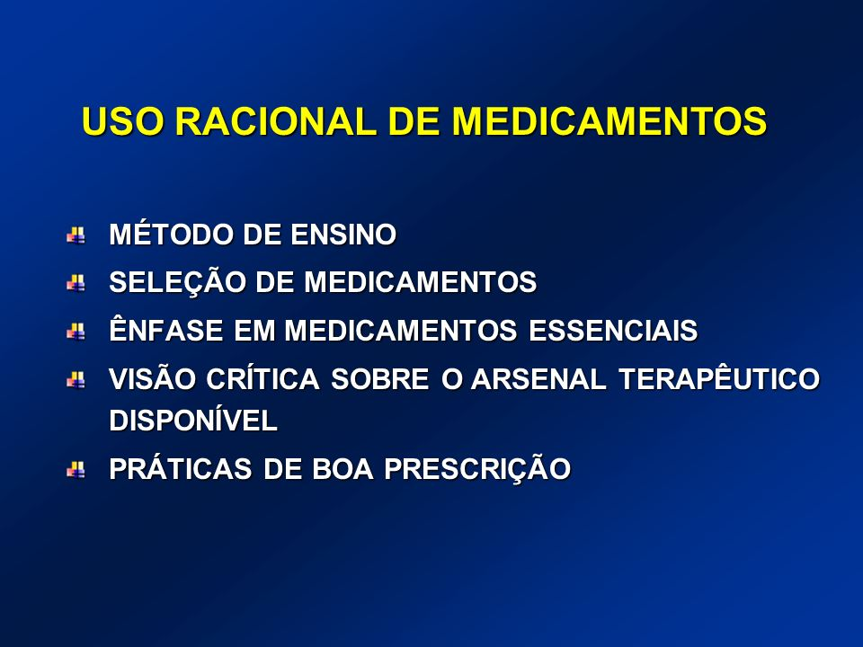 FORMAÇÃO DE PRESCRITORES E DISPENSADORES NÃO É DE FARMACOLOGIA MEDICINA BASEADA EM EVIDÊNCIAS MÉTODO PBL DE ENSINO PALESTRAS TRABALHOS EM GRUPOS DISCUSSÕES PLENÁRIAS OSCI (Objective Structured Clinical Evaluation)