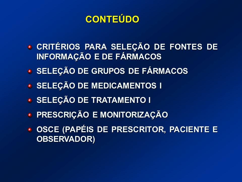 CONTEÚDO CRITÉRIOS PARA SELEÇÃO DE FONTES DE INFORMAÇÃO E DE FÁRMACOS SELEÇÃO DE GRUPOS DE FÁRMACOS SELEÇÃO DE MEDICAMENTOS I SELEÇÃO DE TRATAMENTO I
