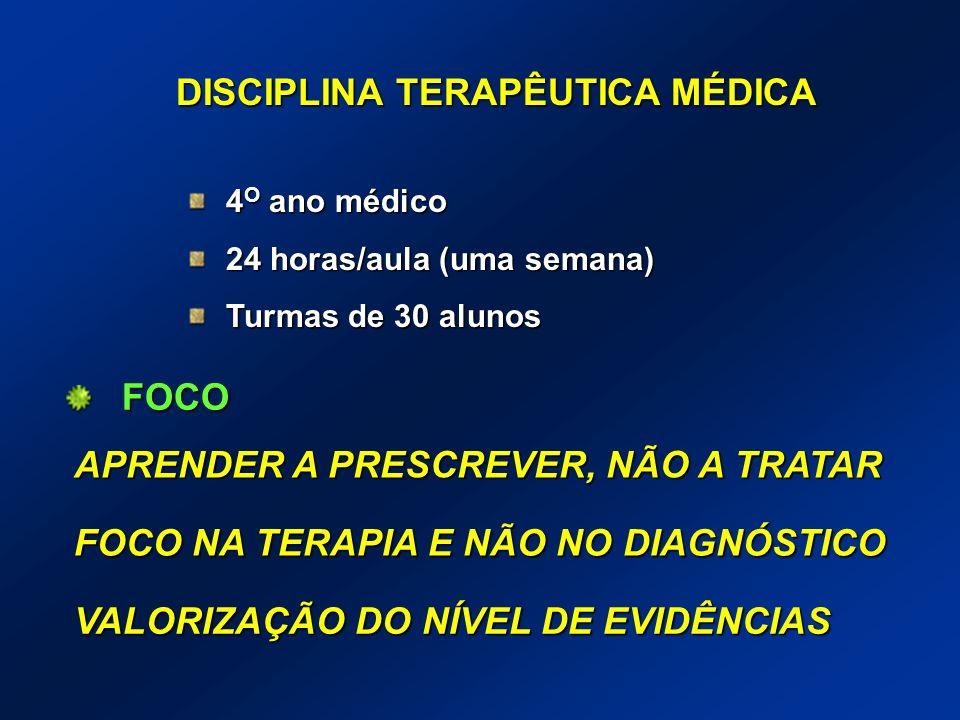 DISCIPLINA TERAPÊUTICA MÉDICA 4 O ano médico 24 horas/aula (uma semana) Turmas de 30 alunos FOCO NA TERAPIA E NÃO NO DIAGNÓSTICO VALORIZAÇÃO DO NÍVEL
