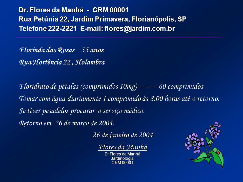 Dr. Flores da Manhã - CRM 00001 Rua Petúnia 22, Jardim Primavera, Florianópolis, SP Telefone 222-2221 E-mail: flores@jardim.com.br Florinda das Rosas