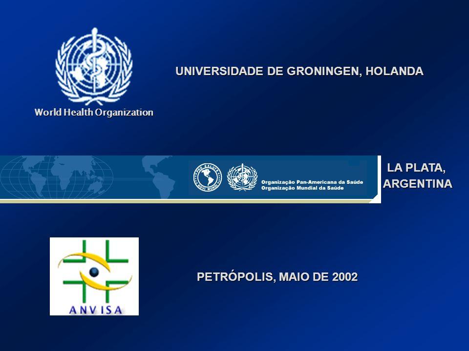 World Health Organization UNIVERSIDADE DE GRONINGEN, HOLANDA LA PLATA, ARGENTINA ARGENTINA PETRÓPOLIS, MAIO DE 2002