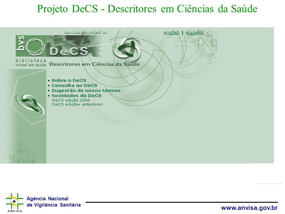 Agência Nacional de Vigilância Sanitária www.anvisa.gov.br Conjunto de bases de dados para recuperação de informação. Disponibiliza acesso a bases de
