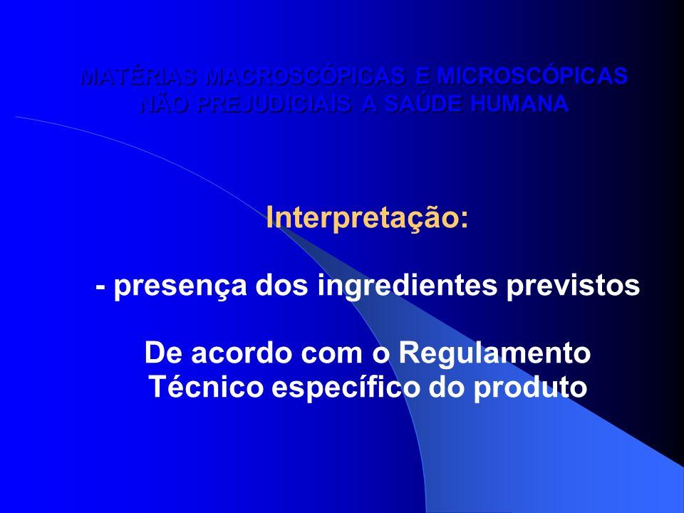 MATÉRIAS MACROSCÓPICAS E MICROSCÓPICAS NÃO PREJUDICIAIS A SAÚDE HUMANA Interpretação: - presença dos ingredientes previstos De acordo com o Regulament