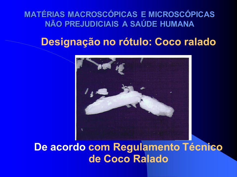 MATÉRIAS MACROSCÓPICAS E MICROSCÓPICAS NÃO PREJUDICIAIS A SAÚDE HUMANA Designação no rótulo: Coco ralado De acordo com Regulamento Técnico de Coco Ral