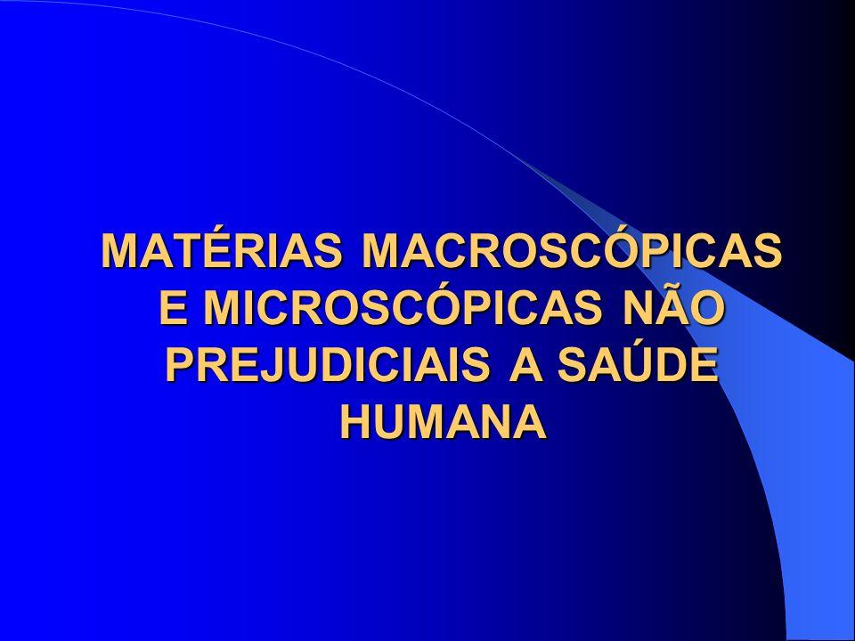MATÉRIAS MACROSCÓPICAS E MICROSCÓPICAS NÃO PREJUDICIAIS A SAÚDE HUMANA Regulamento Técnico de Farinha de Mandioca.