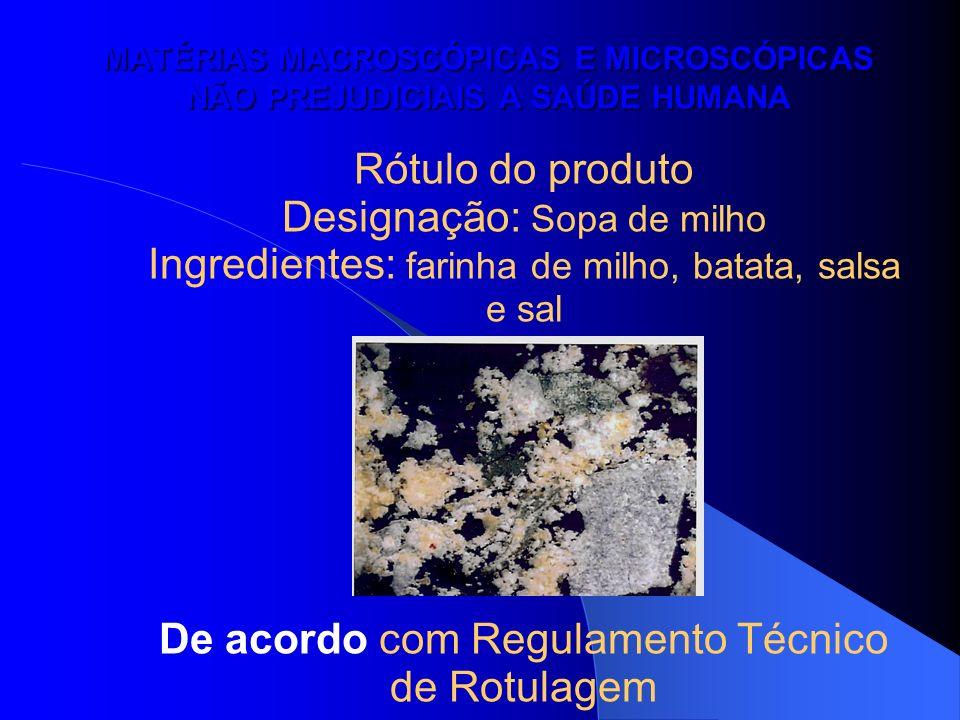 MATÉRIAS MACROSCÓPICAS E MICROSCÓPICAS NÃO PREJUDICIAIS A SAÚDE HUMANA Rótulo do produto Designação: Sopa de milho Ingredientes: farinha de milho, bat
