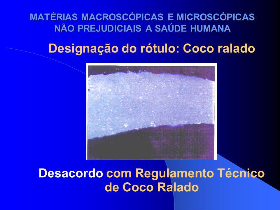 MATÉRIAS MACROSCÓPICAS E MICROSCÓPICAS NÃO PREJUDICIAIS A SAÚDE HUMANA Designação do rótulo: Coco ralado Desacordo com Regulamento Técnico de Coco Ral