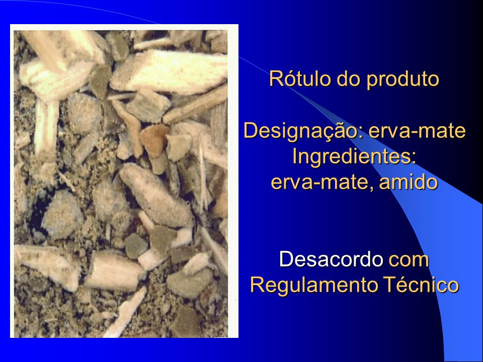 Rótulo do produto Designação: erva-mate Ingredientes: erva-mate, amido Desacordo com Regulamento Técnico