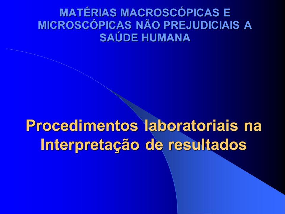 Procedimentos laboratoriais na Interpretação de resultados MATÉRIAS MACROSCÓPICAS E MICROSCÓPICAS NÃO PREJUDICIAIS A SAÚDE HUMANA