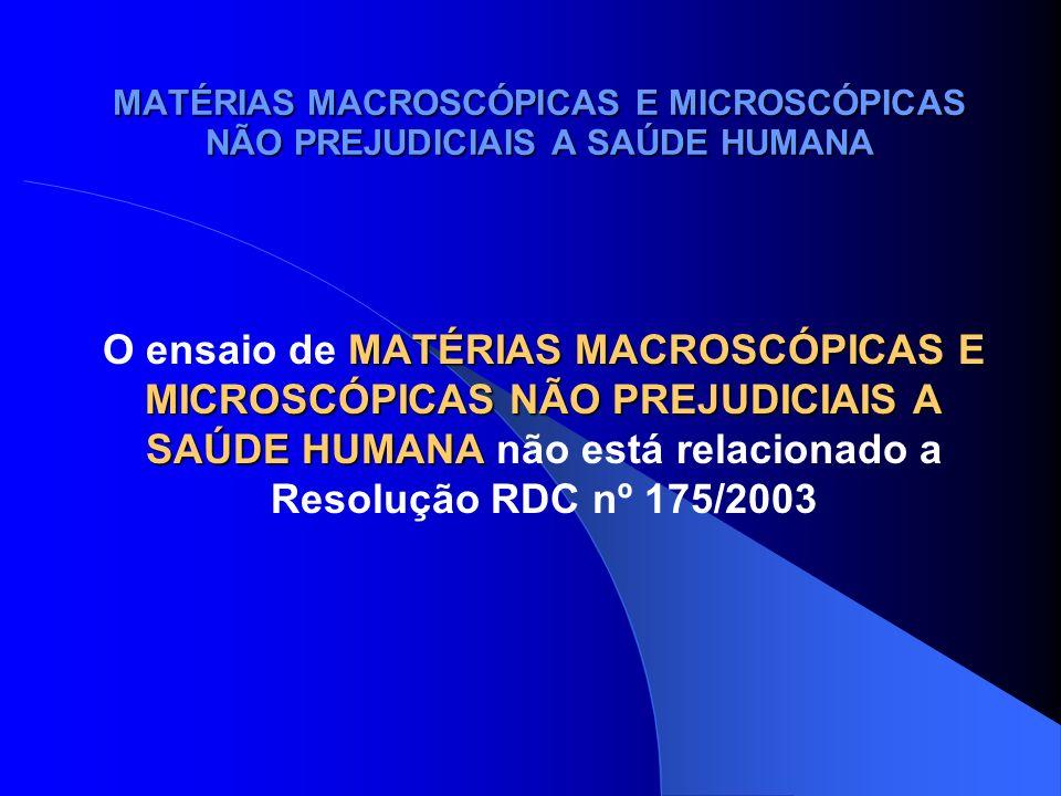 MATÉRIAS MACROSCÓPICAS E MICROSCÓPICAS NÃO PREJUDICIAIS A SAÚDE HUMANA RESOLUÇÃO - RDC Nº 259, DE 20 DE SETEMBRO DE 2002, cita: 6.2.1.