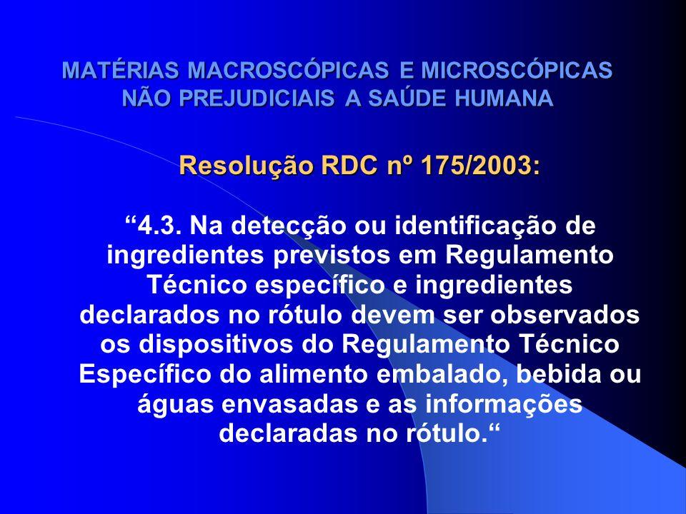 MATÉRIAS MACROSCÓPICAS E MICROSCÓPICAS NÃO PREJUDICIAIS A SAÚDE HUMANA Interpretação: - presença dos ingredientes previstos De acordo com o Regulamento Técnico específico do produto