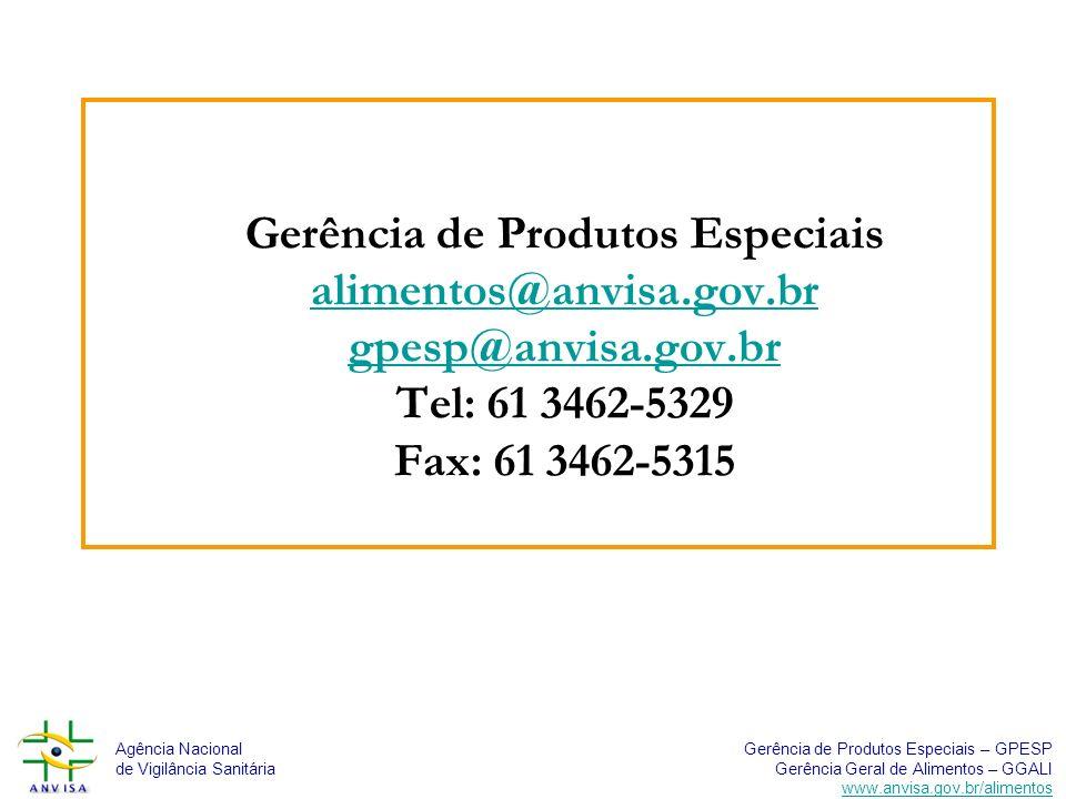 Agência Nacional de Vigilância Sanitária Gerência de Produtos Especiais – GPESP Gerência Geral de Alimentos – GGALI www.anvisa.gov.br/alimentos Gerência de Produtos Especiais alimentos@anvisa.gov.br gpesp@anvisa.gov.br Tel: 61 3462-5329 Fax: 61 3462-5315 alimentos@anvisa.gov.br gpesp@anvisa.gov.br