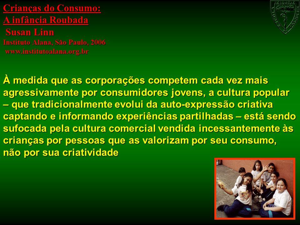 Crianças do Consumo: A infância Roubada Susan Linn Susan Linn Instituto Alana, São Paulo, 2006 www.institutoalana.org.br www.institutoalana.org.br À m