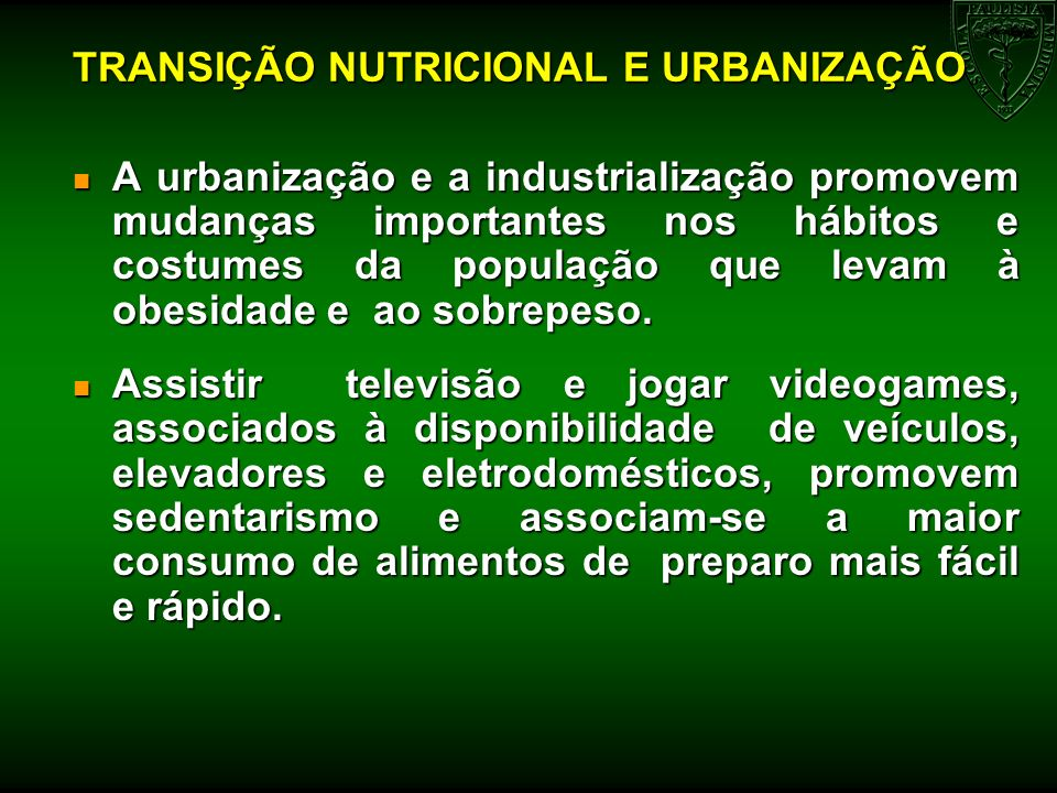 TRANSIÇÃO NUTRICIONAL E URBANIZAÇÃO n A urbanização e a industrialização promovem mudanças importantes nos hábitos e costumes da população que levam à
