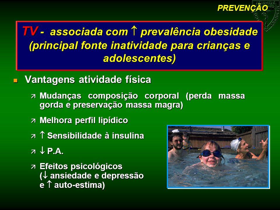 n Vantagens atividade física ä Mudanças composição corporal (perda massa gorda e preservação massa magra) ä Melhora perfil lipídico ä Sensibilidade à