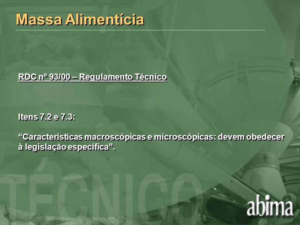 Massa Alimentícia RDC nº 93/00 – Regulamento Técnico Itens 7.2 e 7.3: Características macroscópicas e microscópicas: devem obedecer à legislação espec